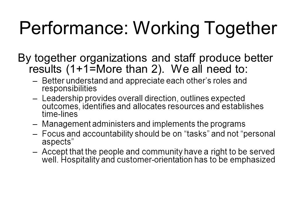 Performance: Working Together By together organizations and staff produce better results (1+1=More than 2).