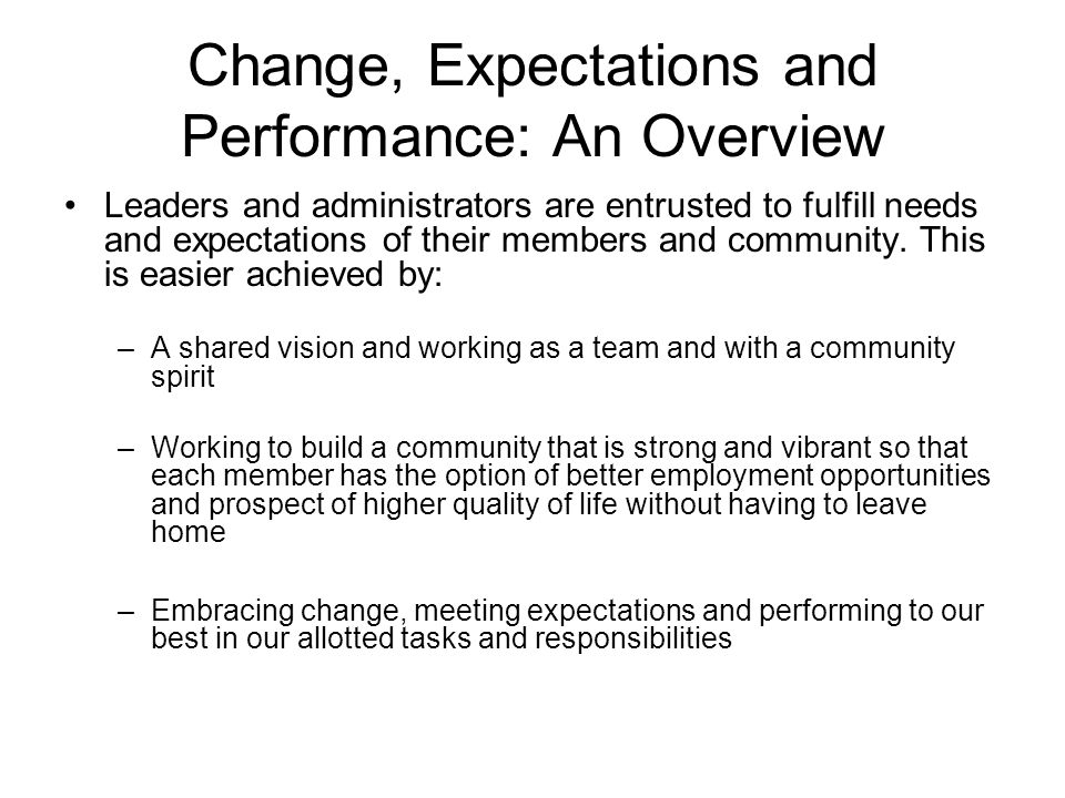 Change, Expectations and Performance: An Overview Leaders and administrators are entrusted to fulfill needs and expectations of their members and community.