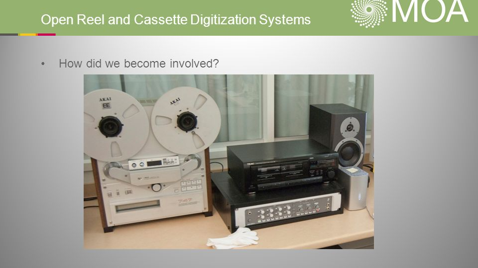 Open Reel and Cassette Digitization Systems How did we become involved