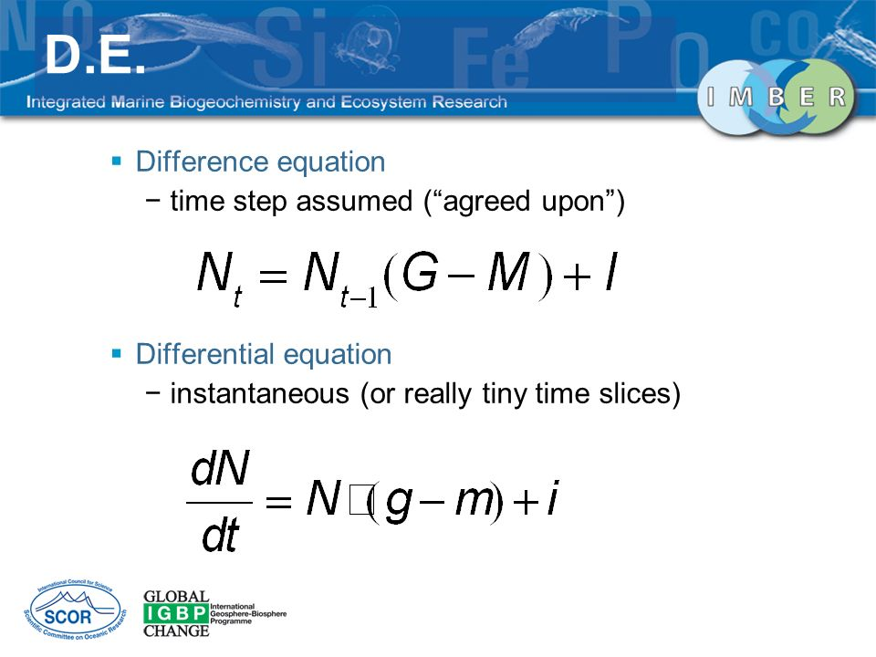 Difference equation time step assumed (agreed upon) Differential equation instantaneous (or really tiny time slices) D.E.