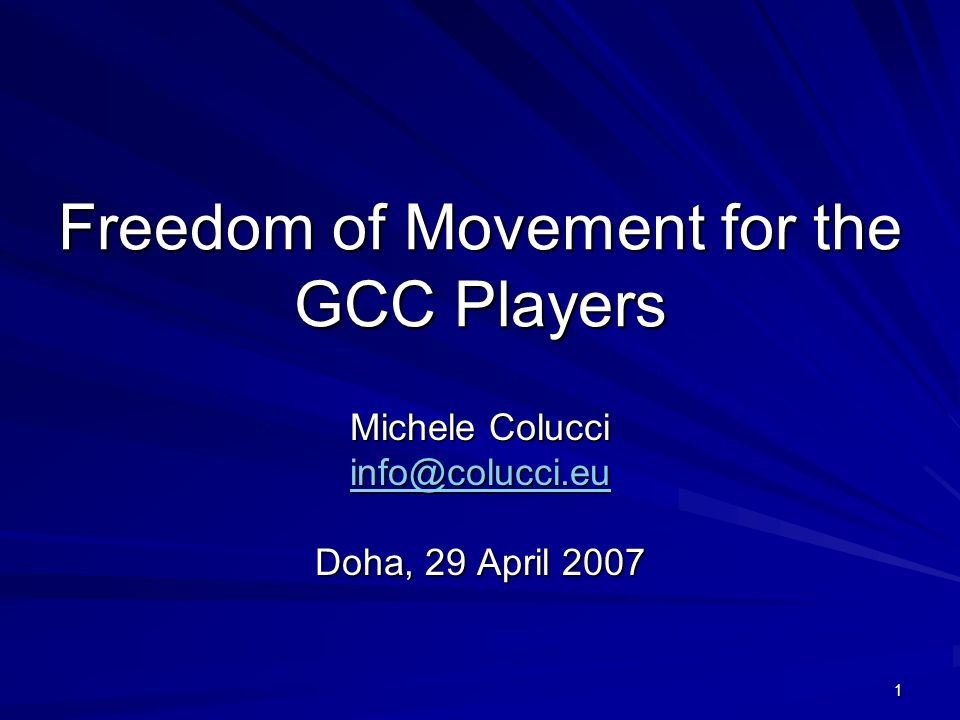 1 Freedom of Movement for the GCC Players Michele Colucci Doha, 29 April 2007