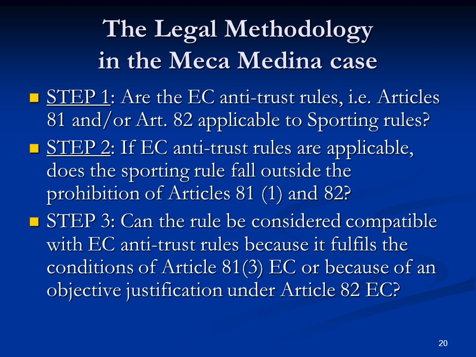 20 The Legal Methodology in the Meca Medina case STEP 1: Are the EC anti-trust rules, i.e.