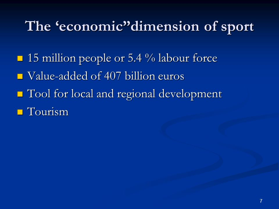 7 The economicdimension of sport 15 million people or 5.4 % labour force 15 million people or 5.4 % labour force Value-added of 407 billion euros Value-added of 407 billion euros Tool for local and regional development Tool for local and regional development Tourism Tourism
