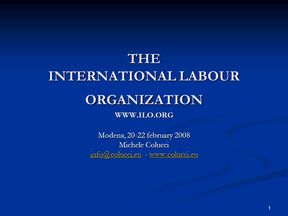 1 THE INTERNATIONAL LABOUR ORGANIZATION   Modena, february 2008 Michele Colucci