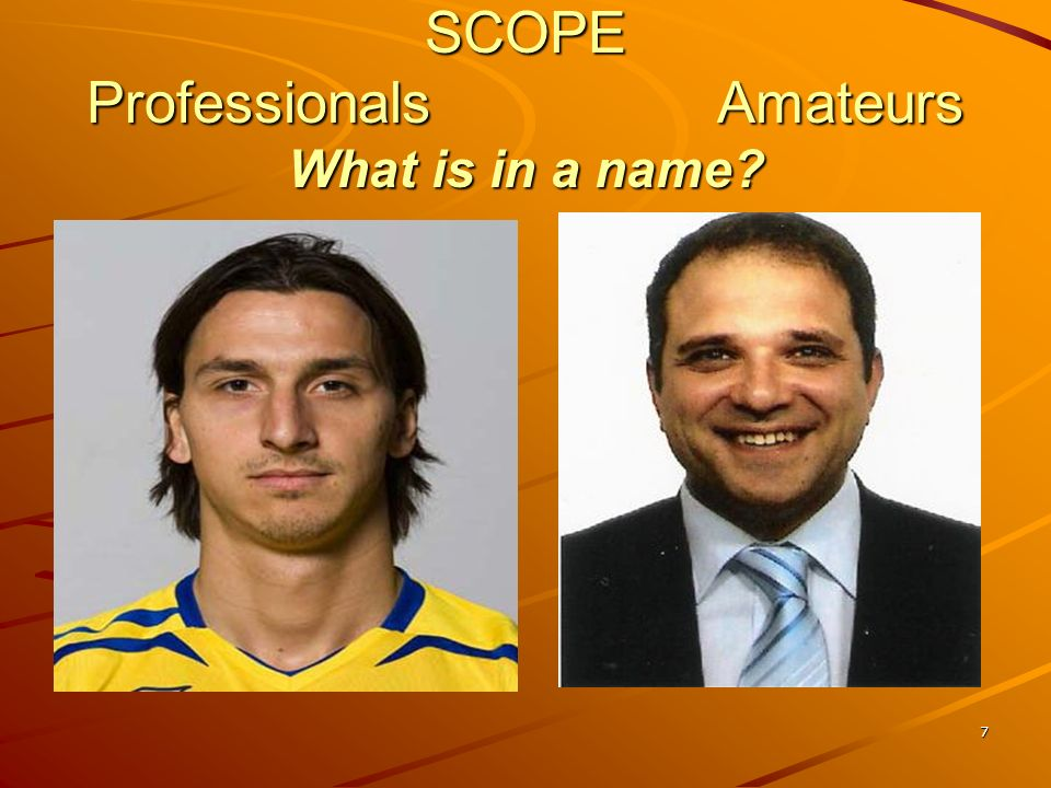 7 SCOPE ProfessionalsAmateurs What is in a name