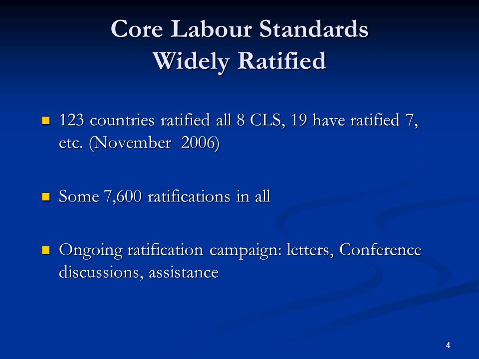 4 Core Labour Standards Widely Ratified 123 countries ratified all 8 CLS, 19 have ratified 7, etc.
