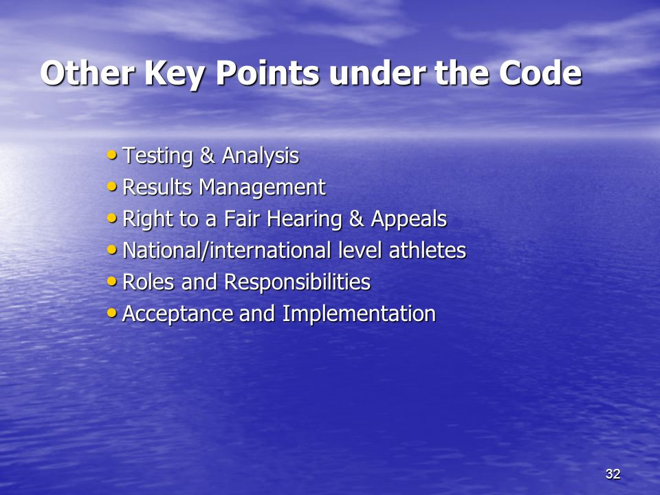 32 Other Key Points under the Code Testing & Analysis Testing & Analysis Results Management Results Management Right to a Fair Hearing & Appeals Right to a Fair Hearing & Appeals National/international level athletes National/international level athletes Roles and Responsibilities Roles and Responsibilities Acceptance and Implementation Acceptance and Implementation
