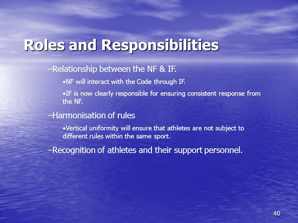 40 Roles and Responsibilities Roles and Responsibilities –Relationship between the NF & IF.
