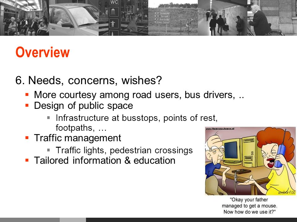 Overview 6. Needs, concerns, wishes. More courtesy among road users, bus drivers,..