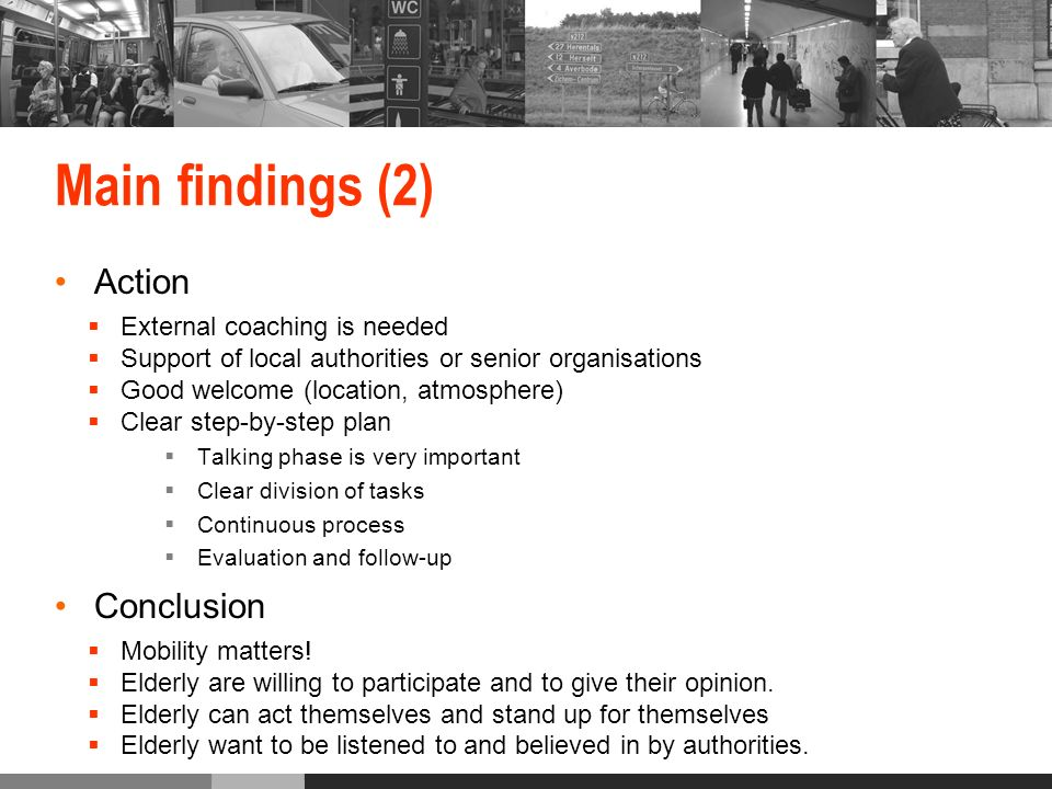 Main findings (2) Action External coaching is needed Support of local authorities or senior organisations Good welcome (location, atmosphere) Clear step-by-step plan Talking phase is very important Clear division of tasks Continuous process Evaluation and follow-up Conclusion Mobility matters.