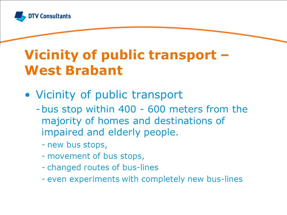 Vicinity of public transport – West Brabant Vicinity of public transport -bus stop within 400 - 600 meters from the majority of homes and destinations of impaired and elderly people.