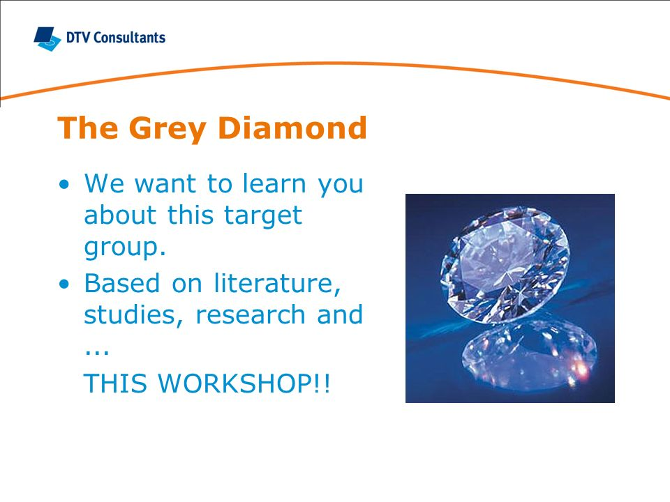 The Grey Diamond We want to learn you about this target group.