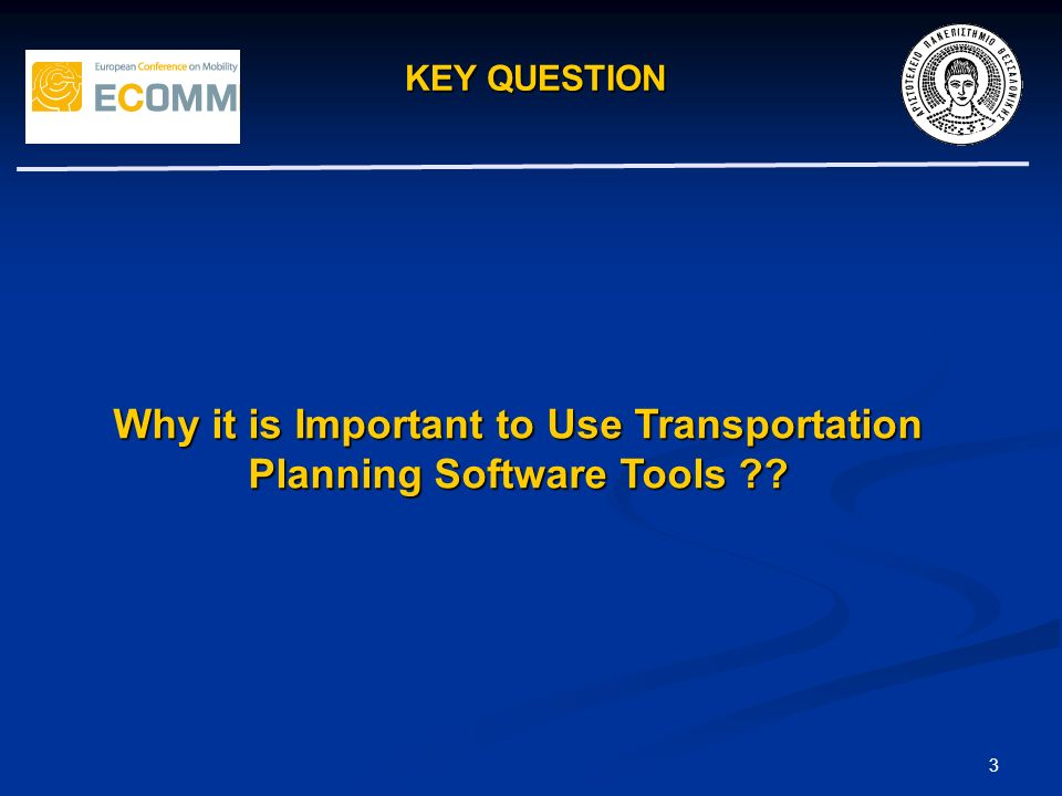 KEY QUESTION 3 Why it is Important to Use Transportation Planning Software Tools