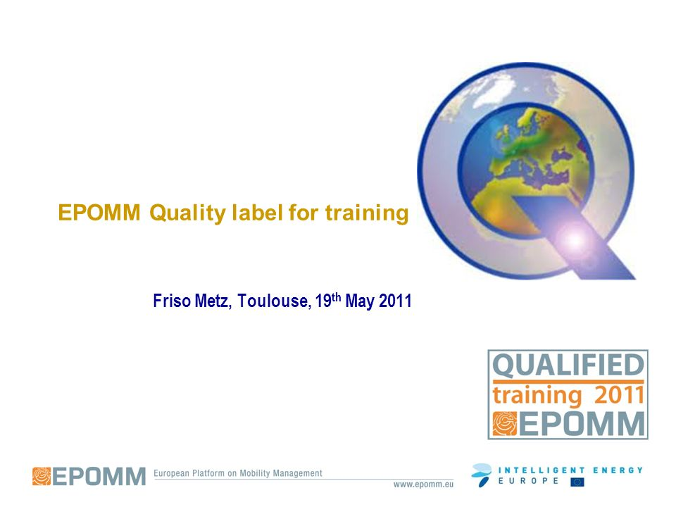 EPOMM Quality label for training Friso Metz, Toulouse, 19 th May 2011