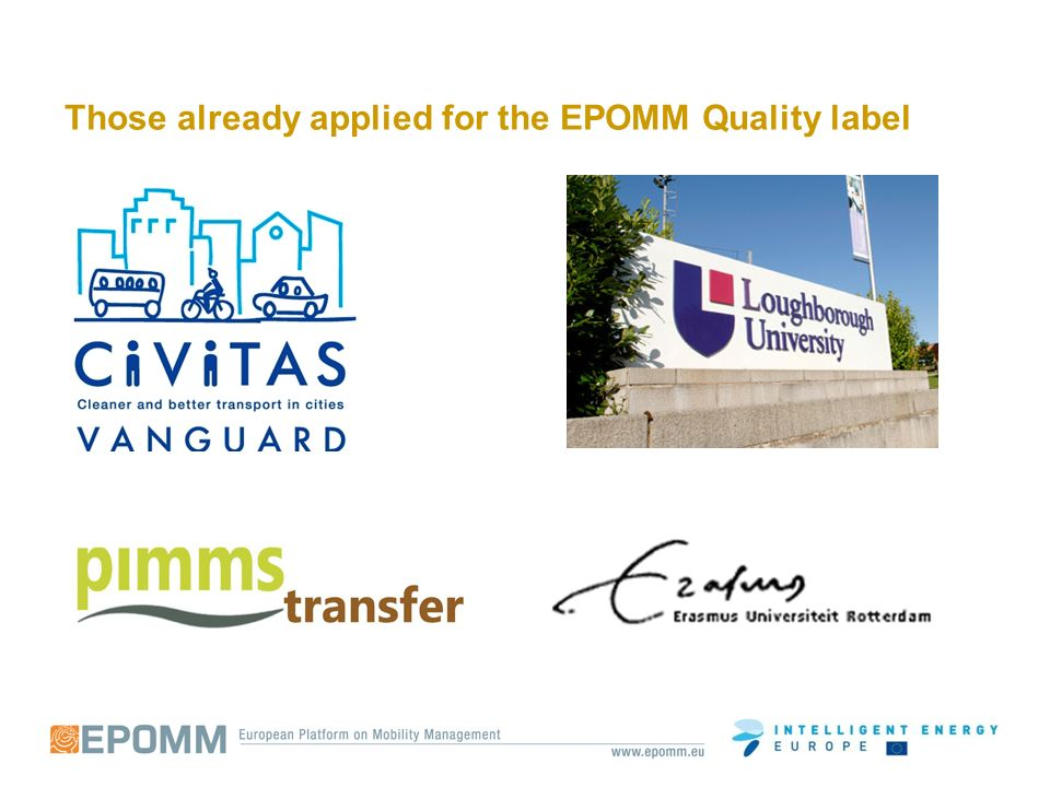 Those already applied for the EPOMM Quality label OrganiserTrainingCountry CIVITASMM and company travelHungary Erasmus UniversityMM AcademyNetherlands PIMMS Transfer PIMMS Transfer masterclassItaly CIVITASIndividual social marketing campaignsFrance EPOMM-PLUSMM and land use planningGermany Loughborough universityLocal travel plan networkOnline