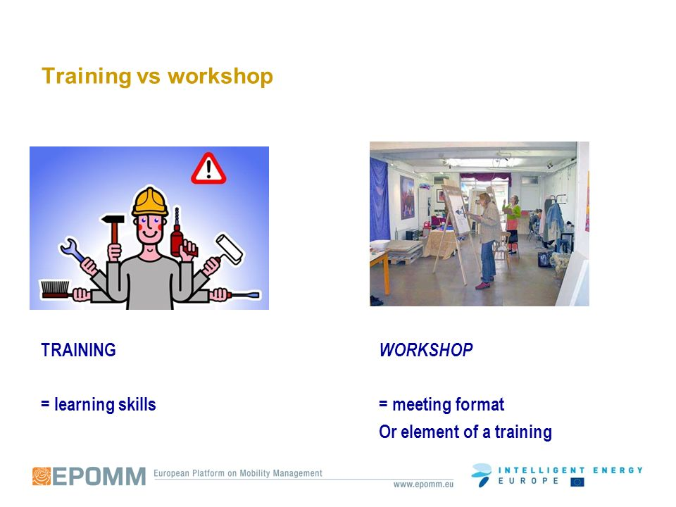 Training vs workshop TRAINING WORKSHOP = learning skills= meeting format Or element of a training