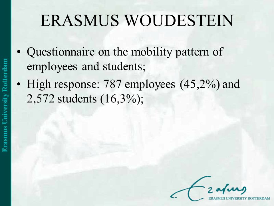 ERASMUS WOUDESTEIN Questionnaire on the mobility pattern of employees and students; High response: 787 employees (45,2%) and 2,572 students (16,3%);