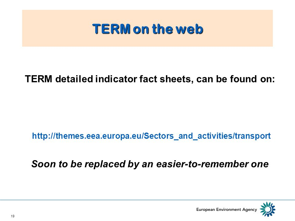 19 TERM detailed indicator fact sheets, can be found on:   Soon to be replaced by an easier-to-remember one TERM on the web
