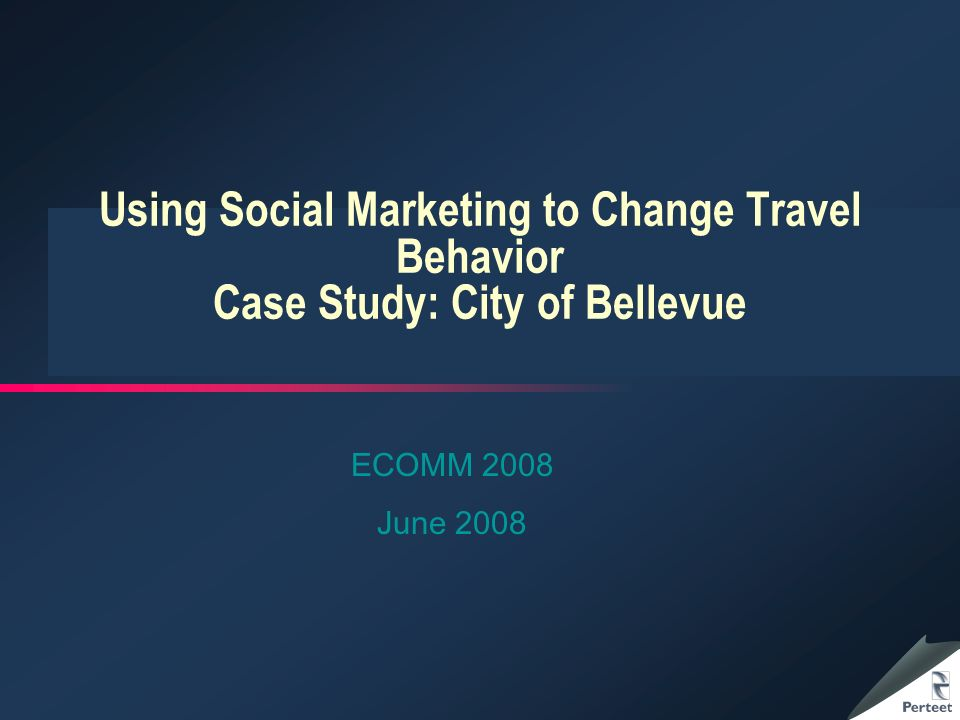 Using Social Marketing to Change Travel Behavior Case Study: City of Bellevue ECOMM 2008 June 2008