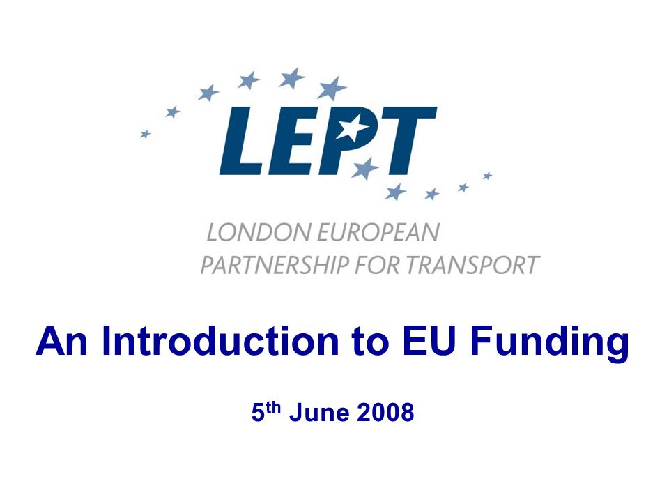 An Introduction to EU Funding 5 th June 2008