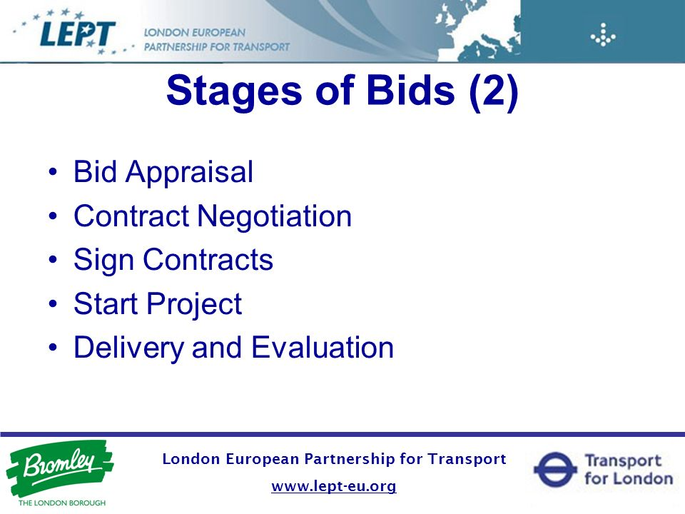 London European Partnership for Transport   Stages of Bids (2) Bid Appraisal Contract Negotiation Sign Contracts Start Project Delivery and Evaluation
