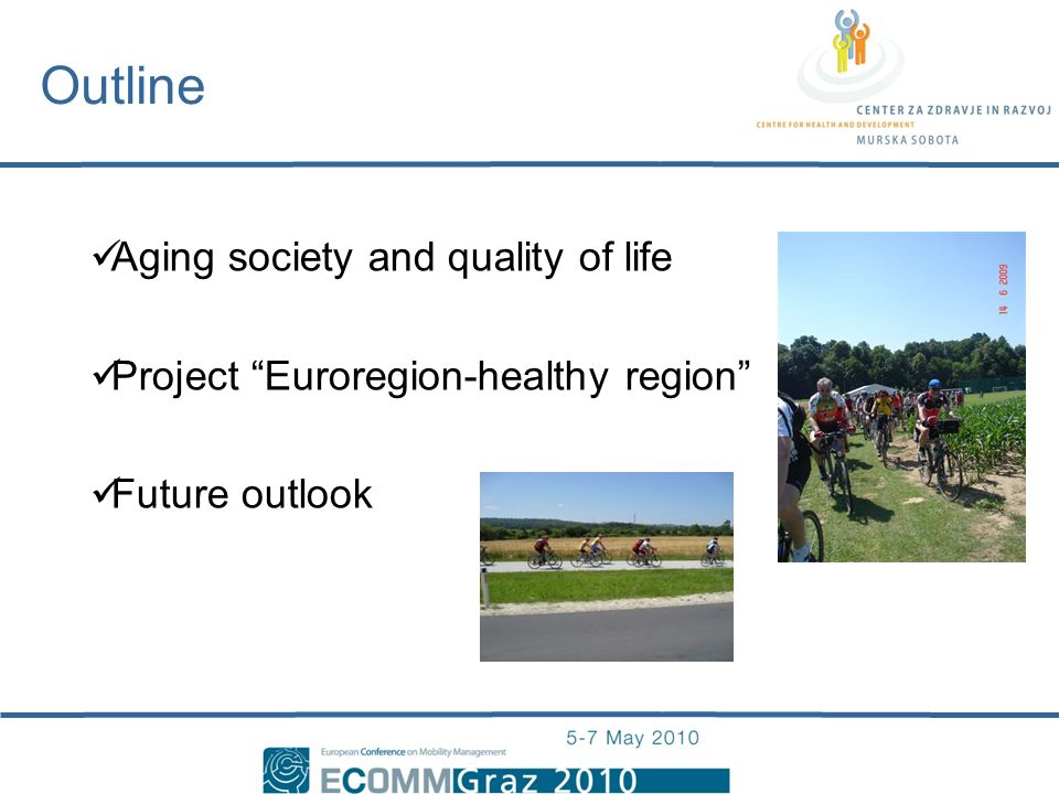 Aging society and quality of life Project Euroregion-healthy region Future outlook Outline