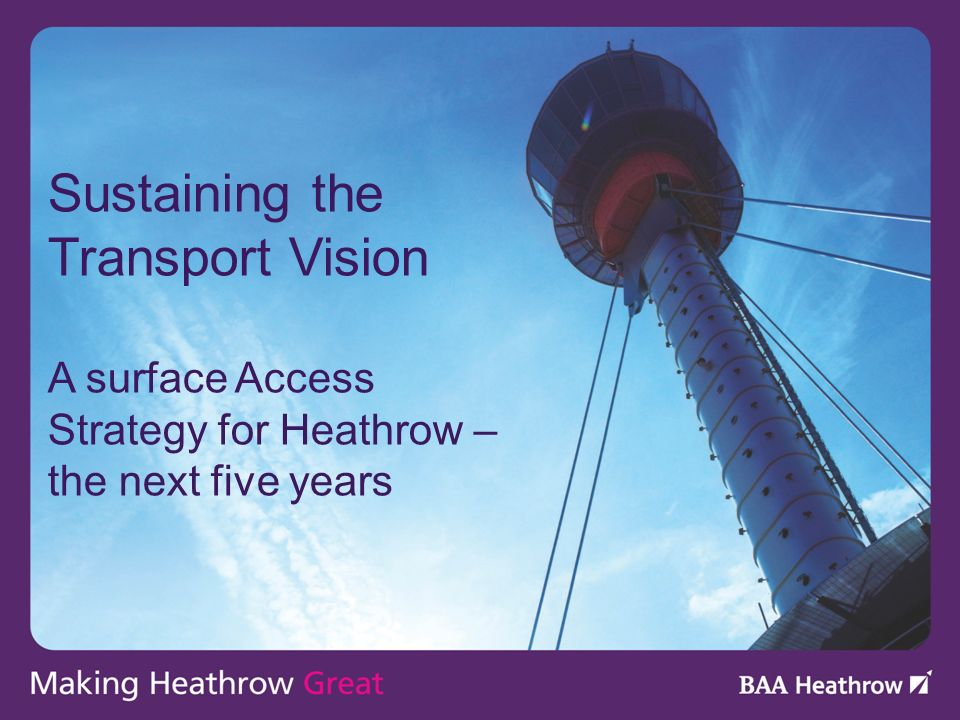 Sustaining the Transport Vision A surface Access Strategy for Heathrow – the next five years