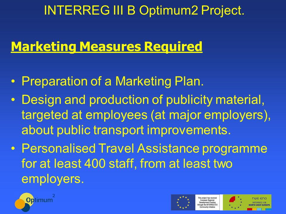 INTERREG III B Optimum2 Project. Marketing Measures Required Preparation of a Marketing Plan.
