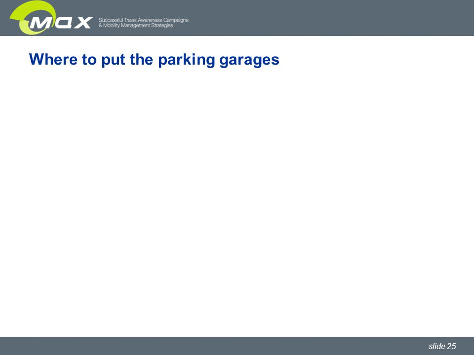 slide 25 Where to put the parking garages