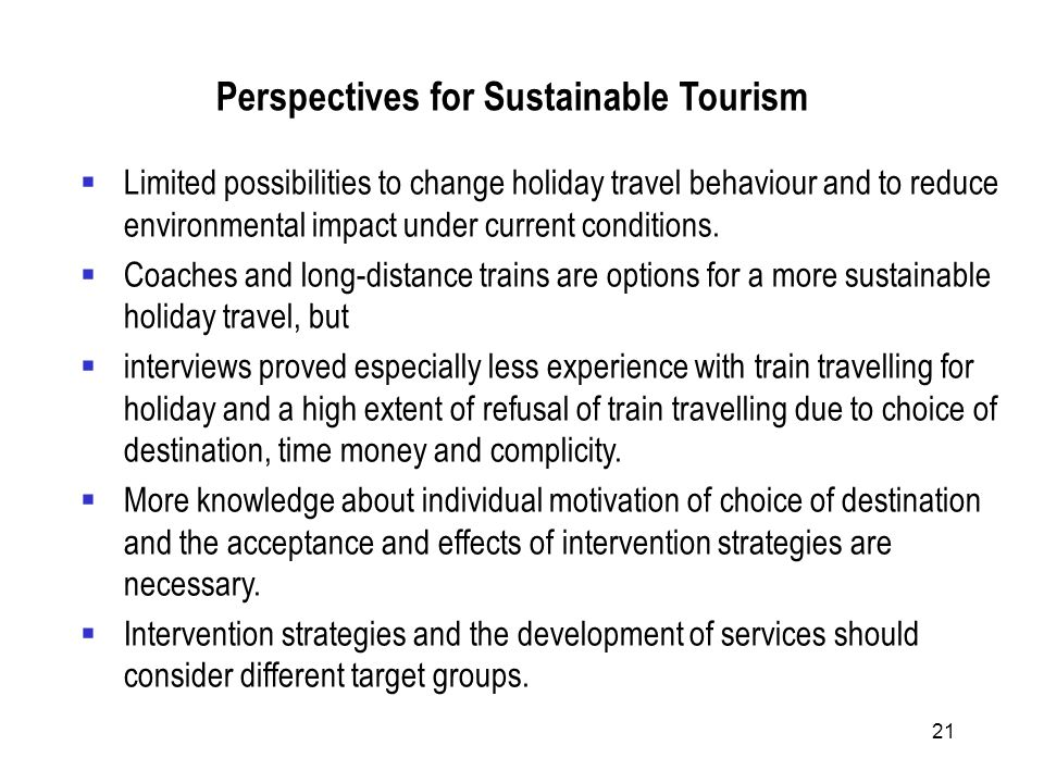 21 Perspectives for Sustainable Tourism Limited possibilities to change holiday travel behaviour and to reduce environmental impact under current conditions.