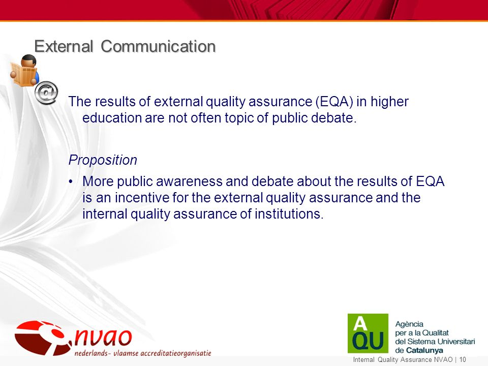 Internal Quality Assurance NVAO | 10 External Communication The results of external quality assurance (EQA) in higher education are not often topic of public debate.