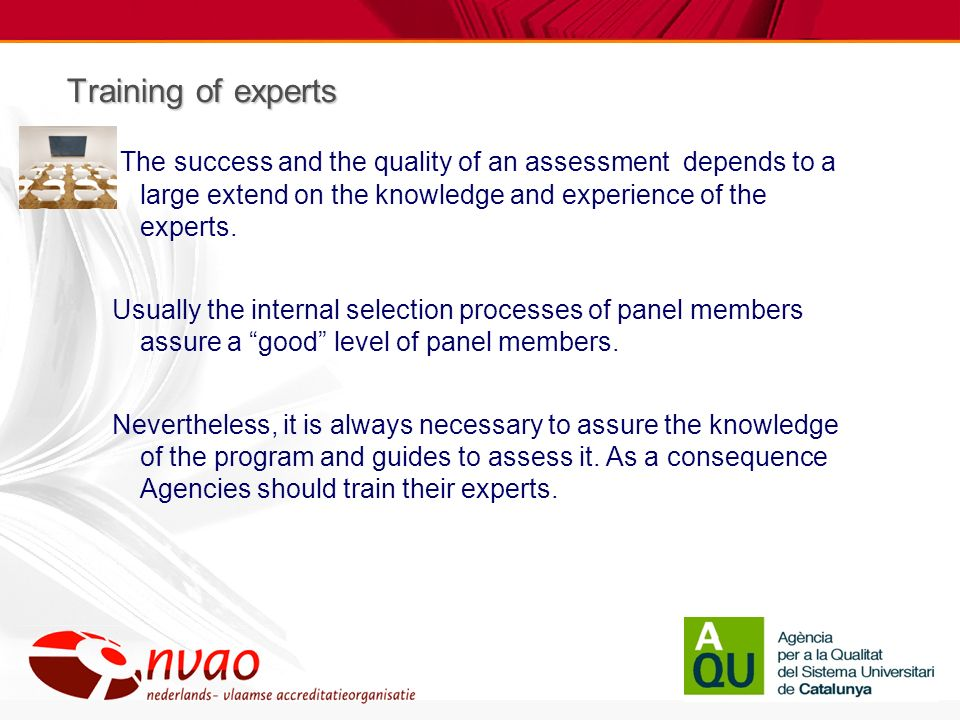 Training of experts The success and the quality of an assessment depends to a large extend on the knowledge and experience of the experts.