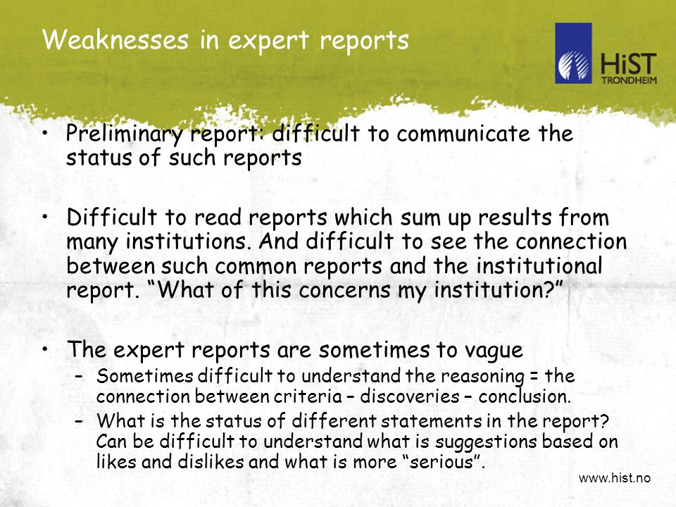 www.hist.no Weaknesses in expert reports Preliminary report: difficult to communicate the status of such reports Difficult to read reports which sum up results from many institutions.