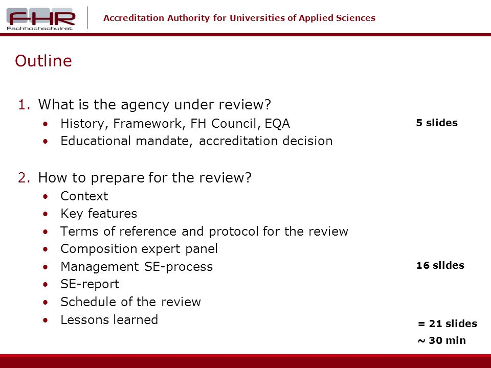Accreditation Authority for Universities of Applied Sciences Outline 1.What is the agency under review.