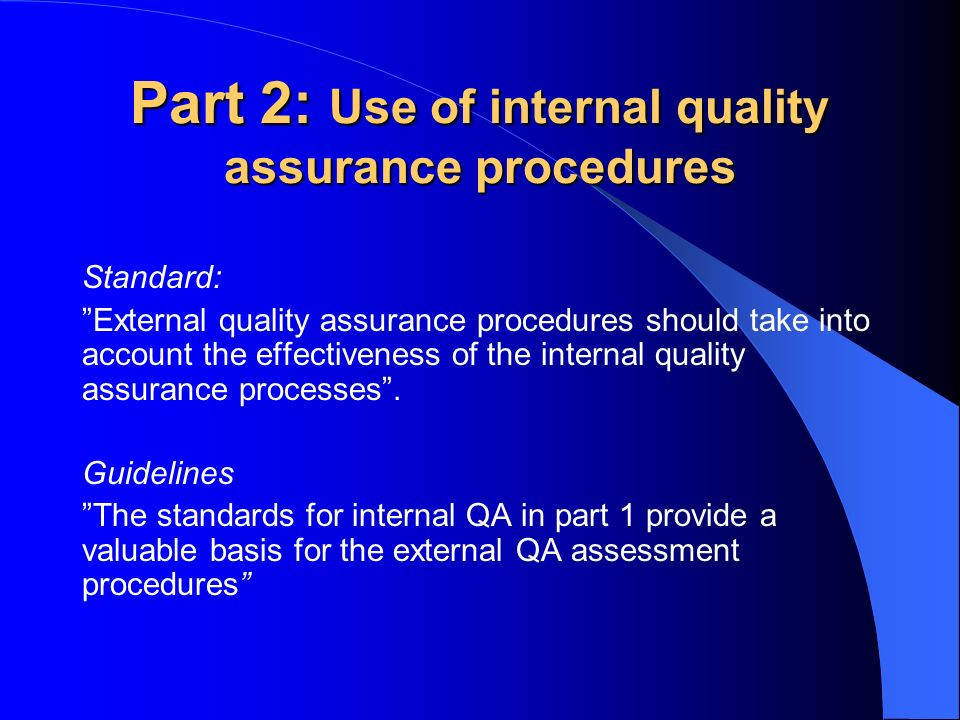 Part 2: Use of internal quality assurance procedures Standard: External quality assurance procedures should take into account the effectiveness of the internal quality assurance processes.