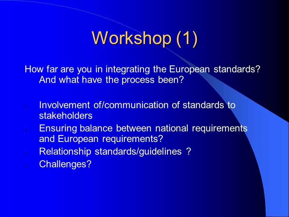 Workshop (1) How far are you in integrating the European standards.