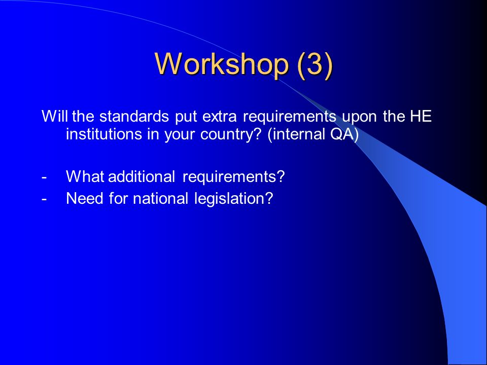 Workshop (3) Will the standards put extra requirements upon the HE institutions in your country.