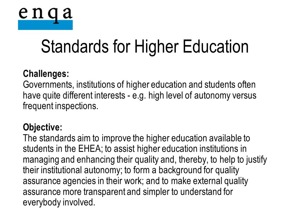 Standards for Higher Education Challenges: Governments, institutions of higher education and students often have quite different interests - e.g.
