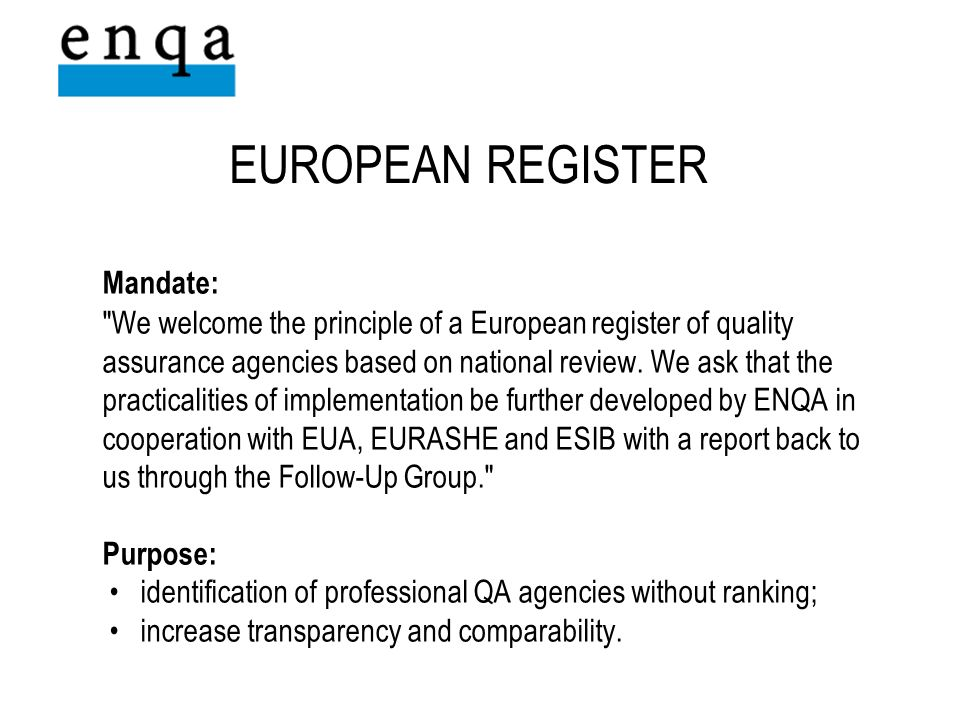 EUROPEAN REGISTER Mandate: We welcome the principle of a European register of quality assurance agencies based on national review.