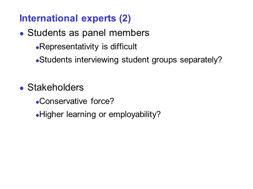 International experts (2) Students as panel members Representativity is difficult Students interviewing student groups separately.