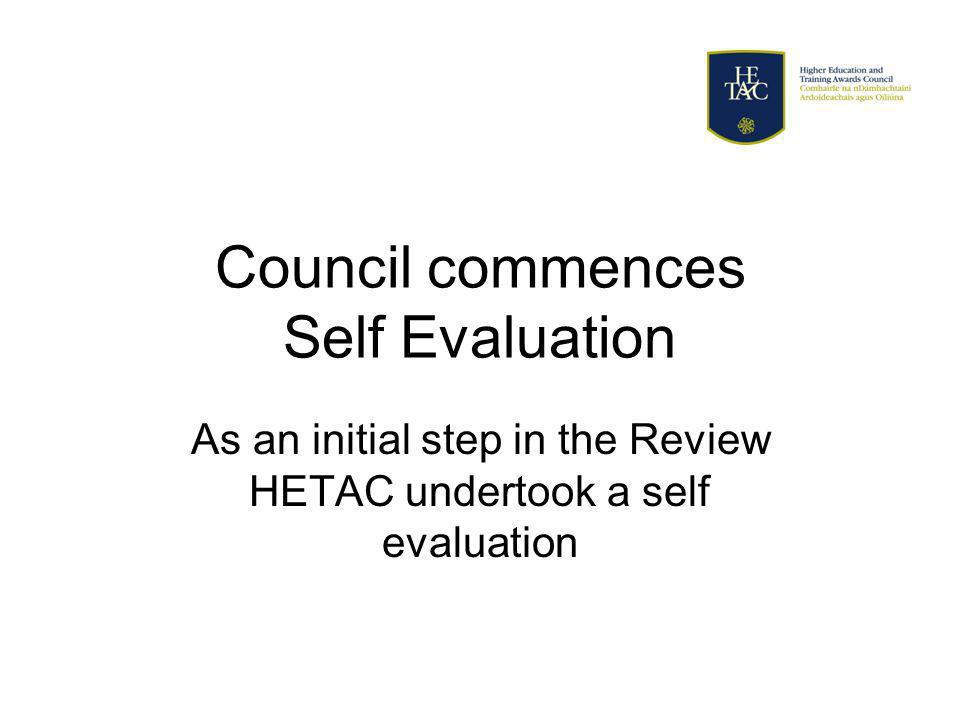 Council commences Self Evaluation As an initial step in the Review HETAC undertook a self evaluation
