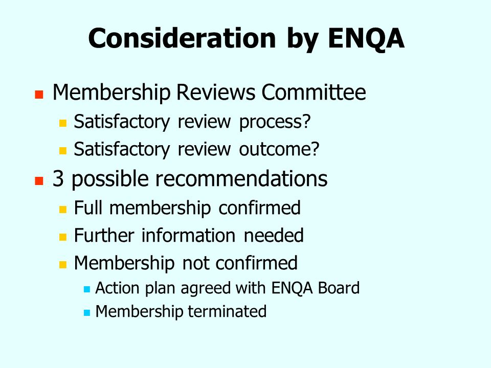 Consideration by ENQA Membership Reviews Committee Satisfactory review process.