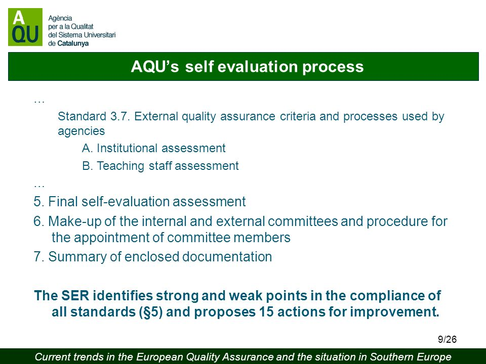 Current trends in the European Quality Assurance and the situation in Southern Europe 9/26 AQUs self evaluation process … Standard 3.7.