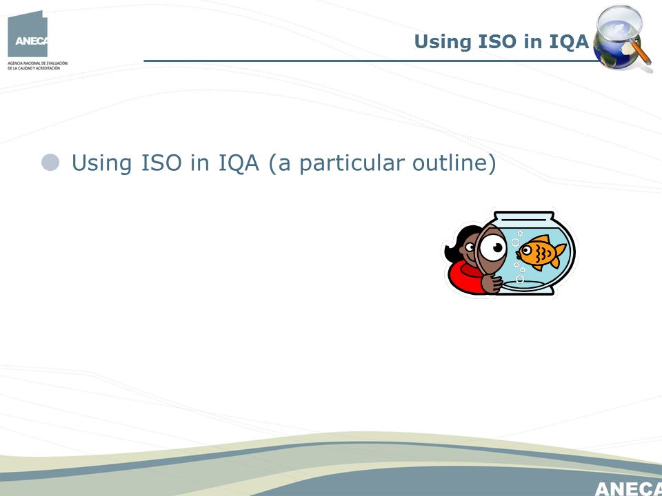 Using ISO in IQA (a particular outline) Using ISO in IQA