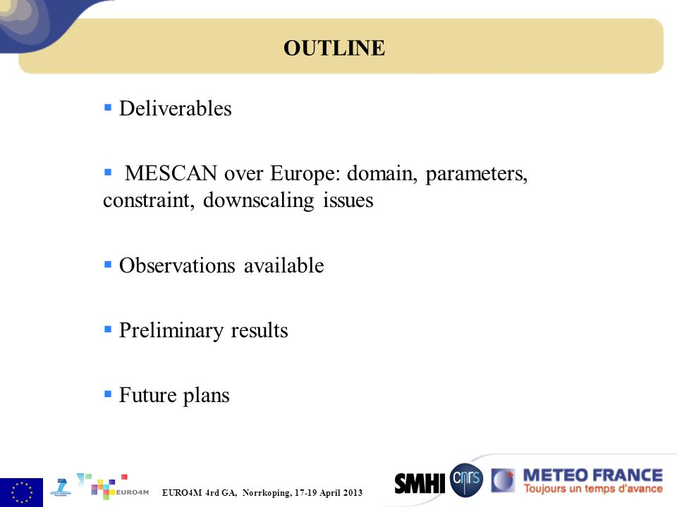 Deliverables MESCAN over Europe: domain, parameters, constraint, downscaling issues Observations available Preliminary results Future plans OUTLINE