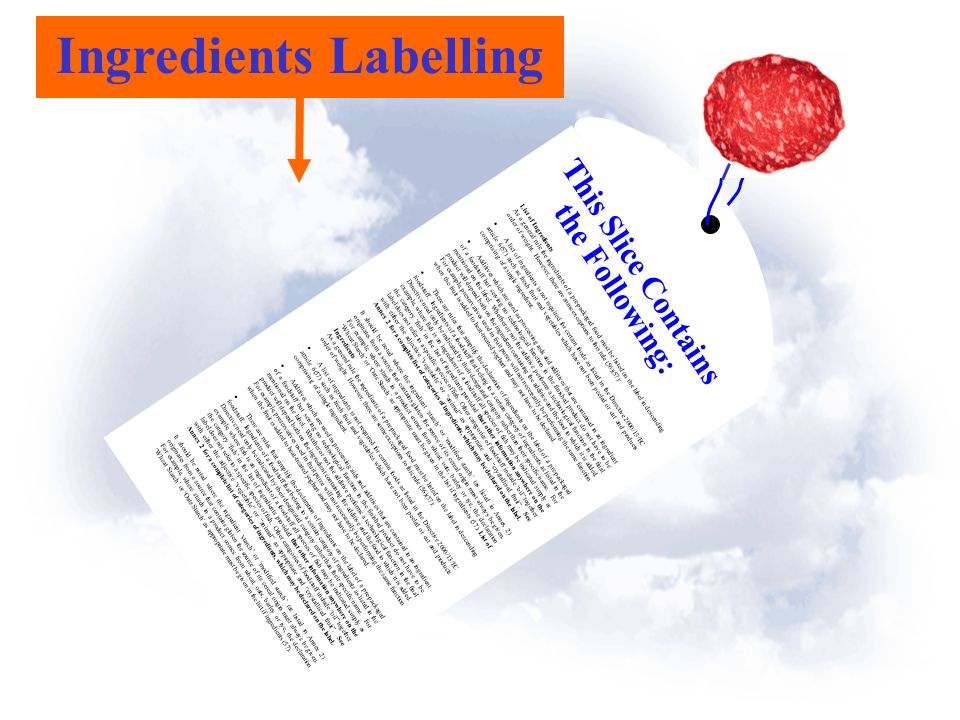 Ingredients Labelling This Slice Contains the Following: List of Ingredients As a general rule the ingredients of a pre-packaged food must be listed on the label in descending order of weight.