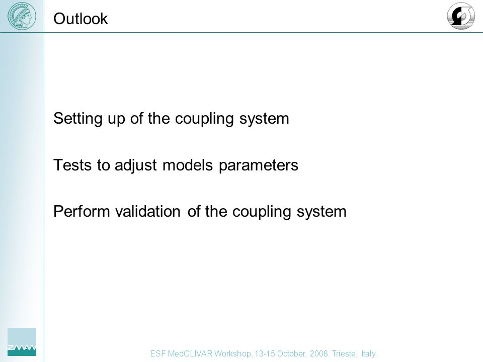 Outlook Setting up of the coupling system Tests to adjust models parameters Perform validation of the coupling system
