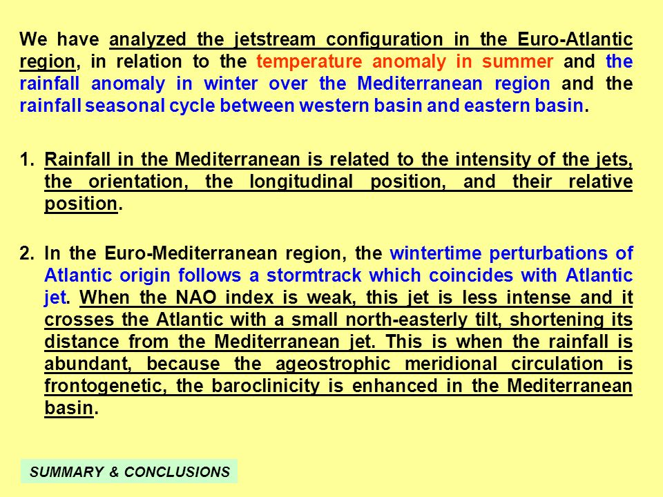2.In the Euro-Mediterranean region, the wintertime perturbations of Atlantic origin follows a stormtrack which coincides with Atlantic jet.