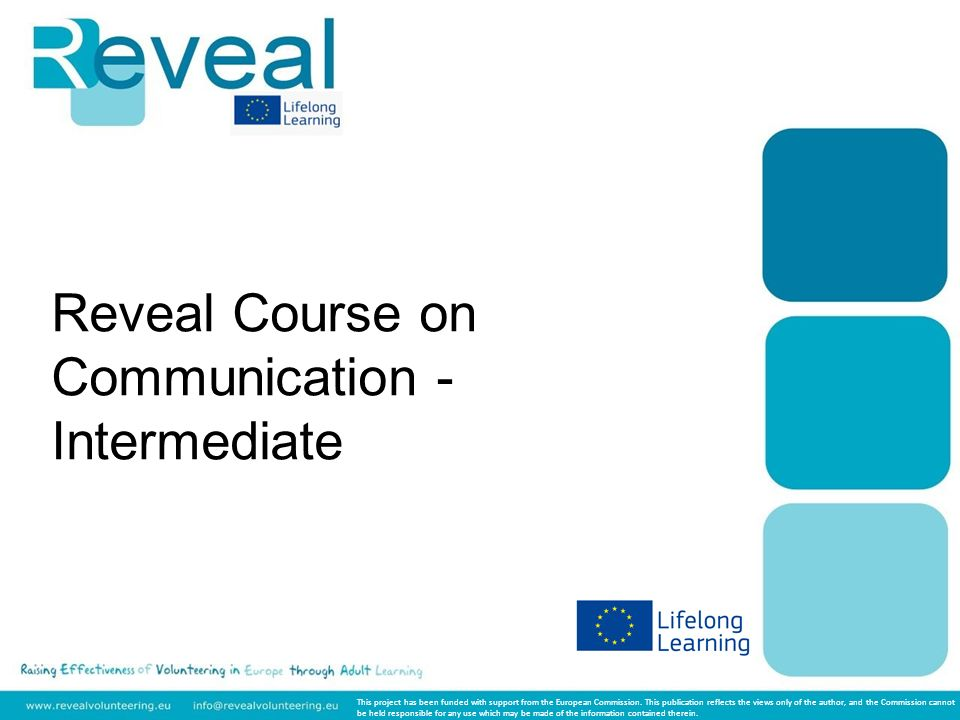Reveal Course on Communication - Intermediate This project has been funded with support from the European Commission.