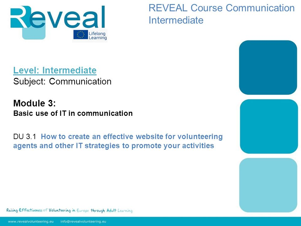 Level: Intermediate Subject: Communication Module 3: Basic use of IT in communication DU 3.1 How to create an effective website for volunteering agents and other IT strategies to promote your activities REVEAL Course Communication Intermediate
